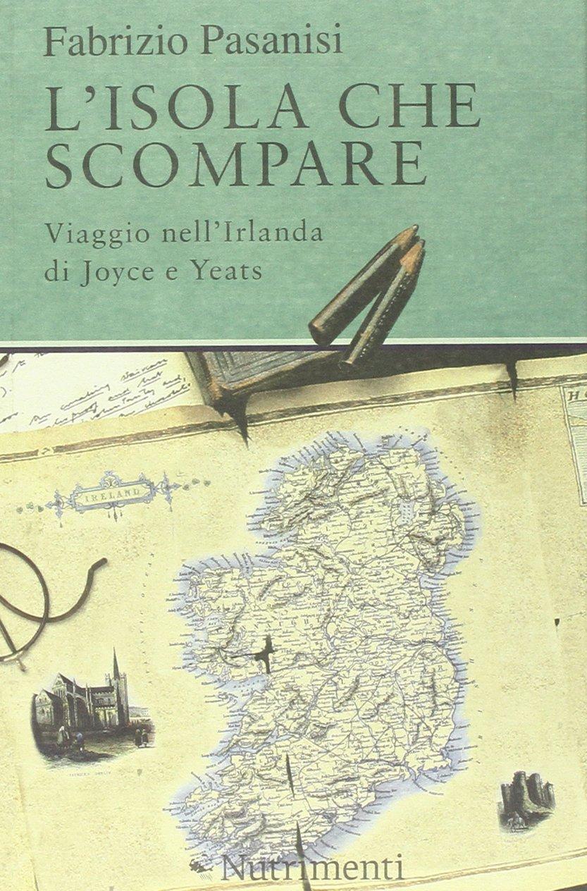L'isola che scompare. Viaggio nell'Irlanda di Joyce e Yeats