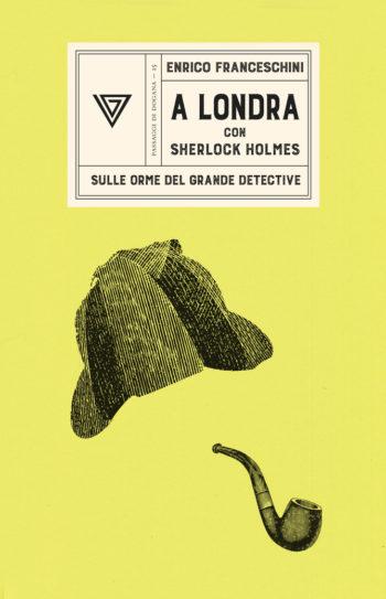 A Londra con Sherlock Holmes. Sulle orme del grande detective