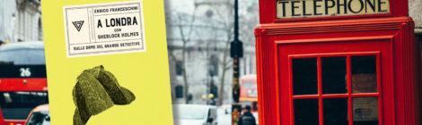 """Recensione. """"La Londra di Sherlock Holmes"""" di Enrico Franceschini"""